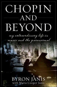 Chopin and Beyond My Extraordinary Life in Music & the Paranormal