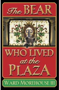 The Bear Who LIved at the Plaza BY:  Ward Morehouse III